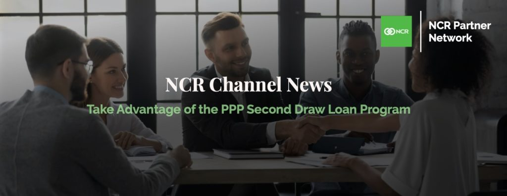 NCR Channel News - Take Advantage of the PPP Second Draw Loan Program